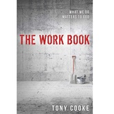 The Work Book: What We Do Matters to God, by Tony Cooke, Paperback