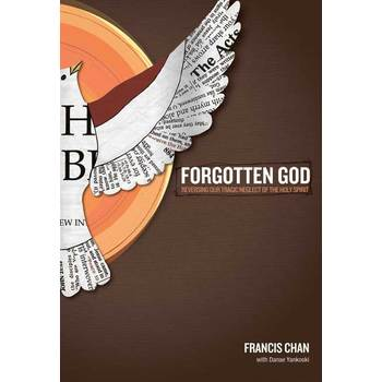 Forgotten God: Reversing Our Tragic Neglect of the Holy Spirit, by Francis Chan