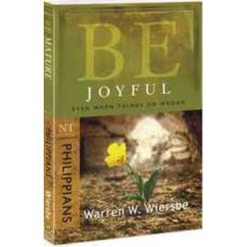 Be Joyful (Phillipians): Even When Things Go Wrong, You Can Have Joy
