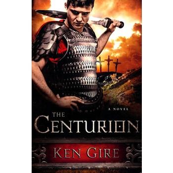 The Centurion: A Novel, by Ken Gire, Paperback