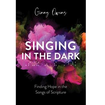 Pre-buy, Singing in the Dark: Finding Hope in the Songs of Scripture, by Ginny Owens, Paperback