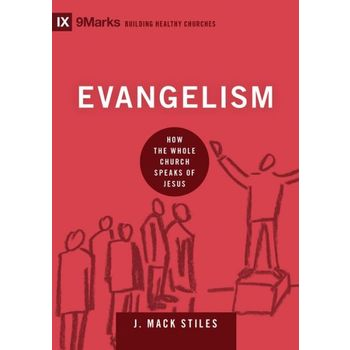 Evangelism: How the Whole Church Speaks of Jesus, IX 9Marks Series, by Mack Stiles