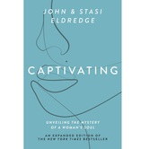 Captivating: Unveiling the Mystery of a Woman's Soul, by Stasi Eldredge and John Eldredge