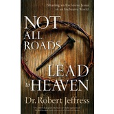 Not All Roads Lead to Heaven, by Dr. Robert Jeffress, Paperback