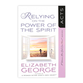 Relying on the Power of the Spirit: Acts, by Elizabeth George