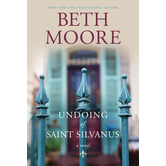 The Undoing of Saint Silvanus: A Novel, by Beth Moore