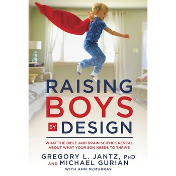 Raising Boys by Design: What the Bible and Brain Science Reveal about What Your Son Needs to Thrive