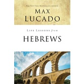 Life Lessons From Hebrews, Life Lessons Series, by Max Lucado, Paperback