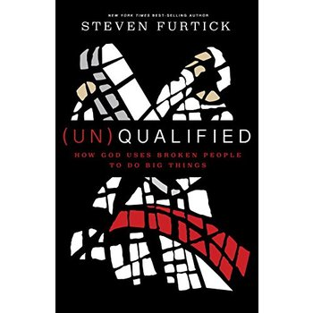 (Un)Qualified: How God Uses Broken People to Do Big Things, by Steven Furtick, Paperback