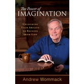The Power of Imagination: Unlocking Your Ability to Receive from God, by Andrew Wommack