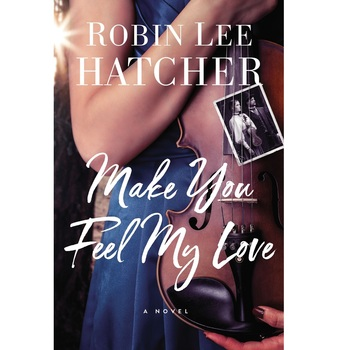 Pre-buy, Make You Feel My Love: A Novel, by Robin Lee Hatcher, Paperback