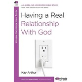 40 Minute Bible Study Series: Having a Real Relationship with God