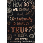 How Do We Know Christianity Is Really True, Big Questions Series, by Chris Morphew, Paperback