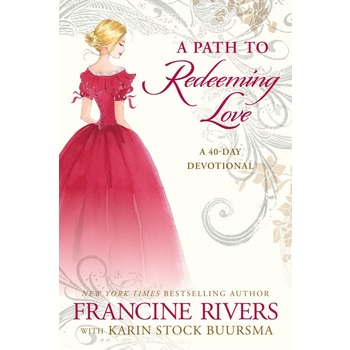 A Path to Redeeming Love: A 40 Day Devotional, by Francine Rivers, Hardcover