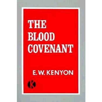 Blood Covenant, by E. W. Kenyon