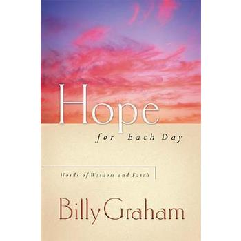 Hope for Each Day: Words of Wisdom and Faith, by Billy Graham