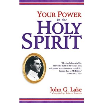 Your Power in the Holy Spirit, by John Lake