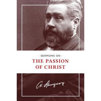 Sermons on the Passion of Christ, by C. H. Spurgeon