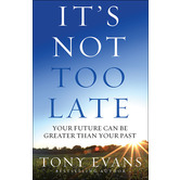 Its Not Too Late: Your Future Can Be Greater Than Your Past, by Tony Evans