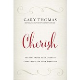 Cherish: The One Word That Changes Everything For Your Marriage, by Gary Thomas