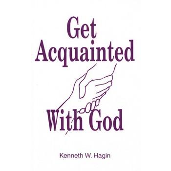 Get Acquainted with God, by Kenneth W. Hagin