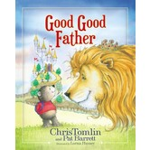 Good Good Father, by Chris Tomlin, Pat Barrett, and Lorna Hussey, Hardcover