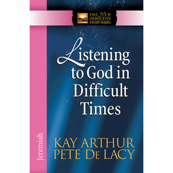 Listening to God in Difficult Times: Jeremiah, New Inductive Study Series, by Kay Arthur