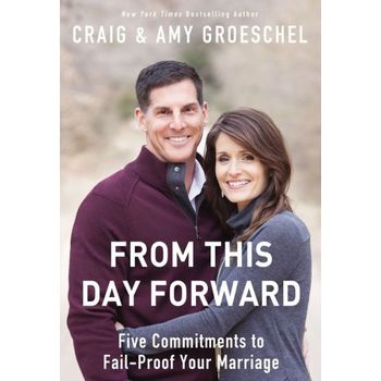 From This Day Forward, by Craig Groeschel and Amy Groeschel, Paperback