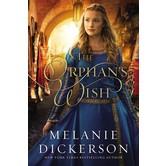 The Orphan's Wish, Hagenheim Fairy Tale Romance Series, Book 8, by Melanie Dickerson
