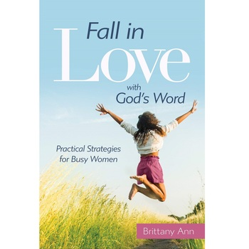 Fall in Love with God's Word: Practical Strategies for Busy Women, by Brittany Ann, Paperback