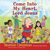 Come Into My Heart, Lord Jesus, by Stormie Omartian and Shari Warren, Hardcover