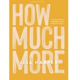 How Much More Bible Study Book, by Lisa Harper, Paperback
