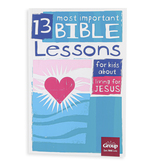 Group Publishing, 13 Most Important Bible Lessons for Kids About Living for Jesus, 120 Pages, Grades 3-6