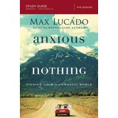 Anxious For Nothing Study Guide: Finding Calm In A Chaotic World, by Max Lucado, Paperback