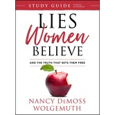 Lies Women Believe Study Guide: And The Truth That Sets Them Free, by Nancy DeMoss Wolgemuth