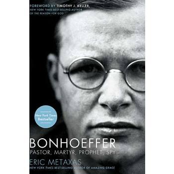 Bonhoeffer: Pastor, Martyr, Prophet, Spy, by Eric Metaxas