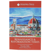Memoria Press, Renaissance and Reformation Times Text, 91 Pages, Grades 9-12