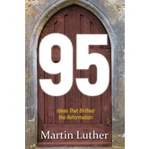95: The Ideas That Birthed the Reformation, by Martin Luther, Paperback