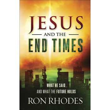 Jesus and the End Times: What He Said and What the Future Holds, by Ron Rhodes, Paperback
