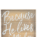Because He Lives Tabletop Plaque, MDF, 9 1/8 x 7 7/8 x 3 1/2 inches