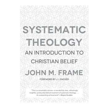 Systematic Theology, by John Frame, Hardcover