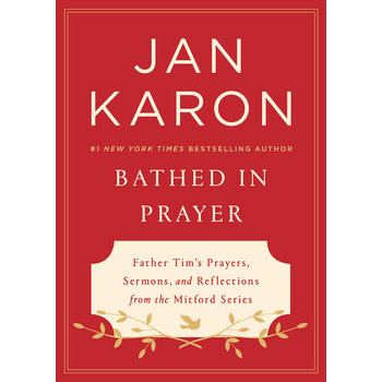 Bathed in Prayer: Father Tim's Prayers, Sermons, & Reflections from the Mitford Series, by Jan Karon