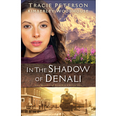 In the Shadow of Denali, The Heart of Alaska, Book 1, by Tracie Peterson and Kimberley Woodhouse