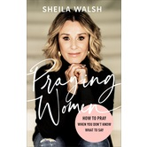 Praying Women: How to Pray When You Dont Know What to Say, by Sheila Walsh, Hardcover