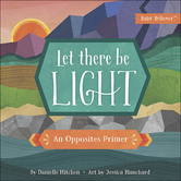 Let There Be Light: An Opposites Primer, by Danielle Hitchen and Jessica Blanchard, Board Book