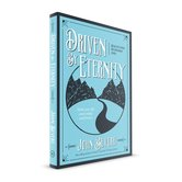 Driven by Eternity: Make Your Life Count Today and Forever, by John Bevere