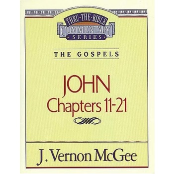 Thru the Bible Commentary: John (Chapters 11-21)