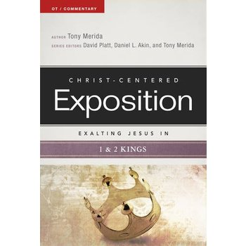 Exalting Jesus in 1 & 2 Kings: Christ-Centered Exposition Commentary, by Tony Merida