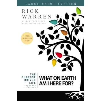 The Purpose Driven Life: What On Earth Am I Here For Expanded Edition, by Rick Warren, Large Print