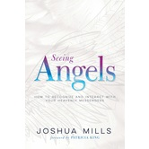 Seeing Angels: How to Recognize & Interact with Your Heavenly Messengers, by Joshua Mills, Paperback
